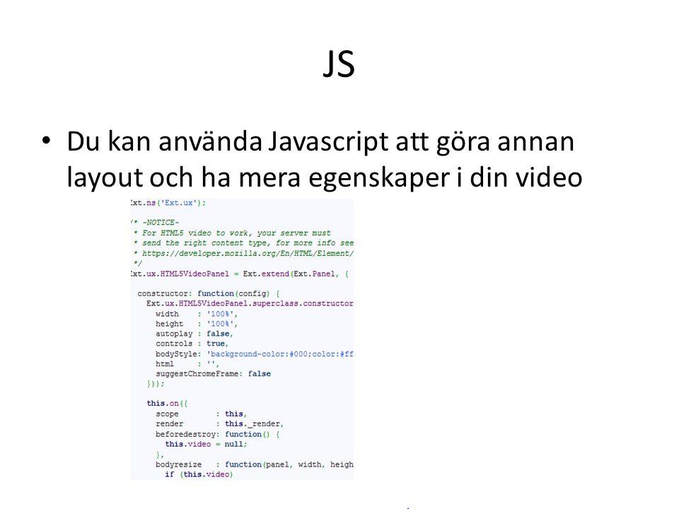 JS Du kan använda Javascript att göra annan layout och ha mera egenskaper i din video