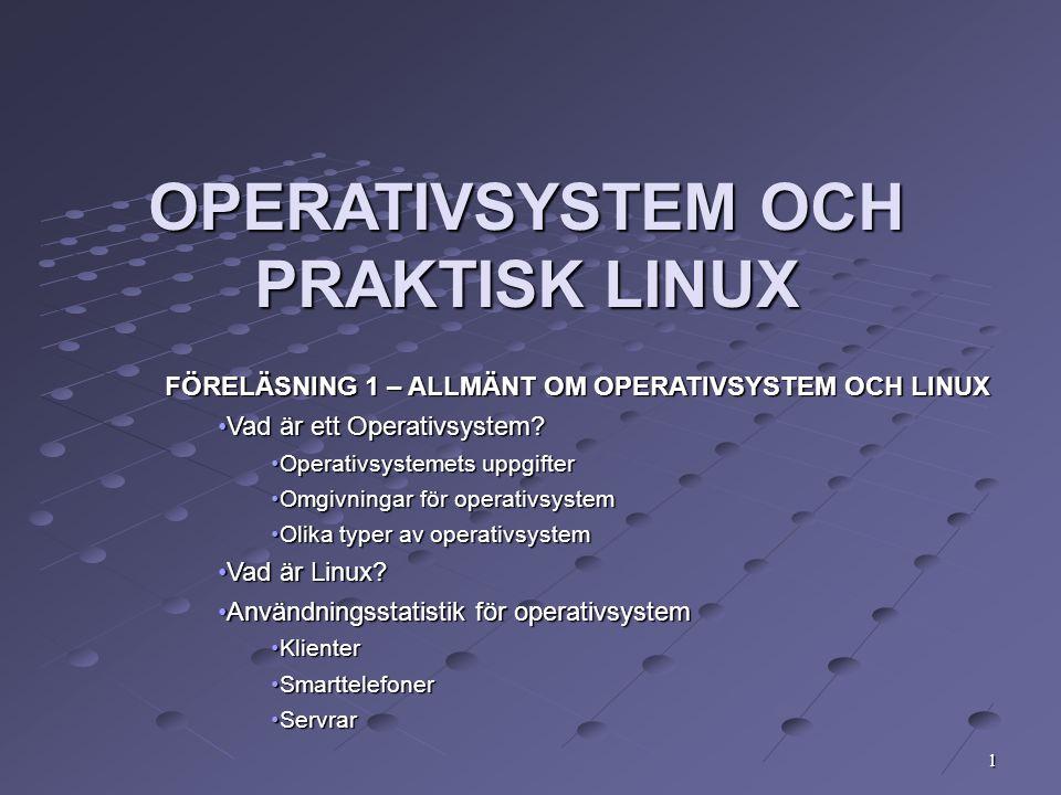 1 OPERATIVSYSTEM OCH PRAKTISK LINUX FÖRELÄSNING 1 – ALLMÄNT OM OPERATIVSYSTEM OCH LINUX Vad är ett Operativsystem?Vad är ett Operativsystem? Operativs