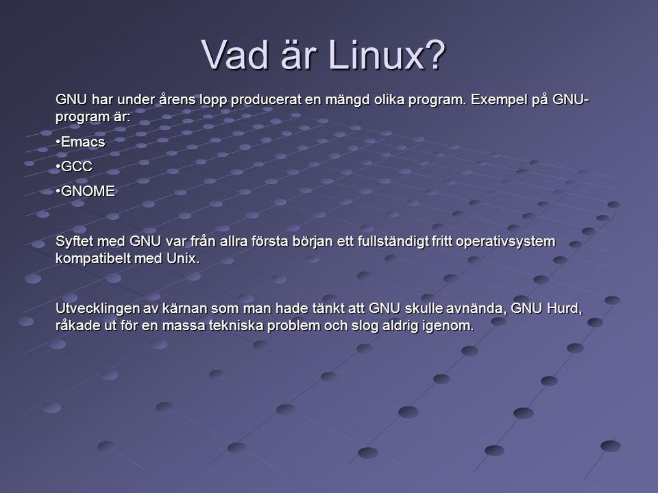 Vad är Linux? GNU har under årens lopp producerat en mängd olika program. Exempel på GNU- program är: EmacsEmacs GCCGCC GNOMEGNOME Syftet med GNU var