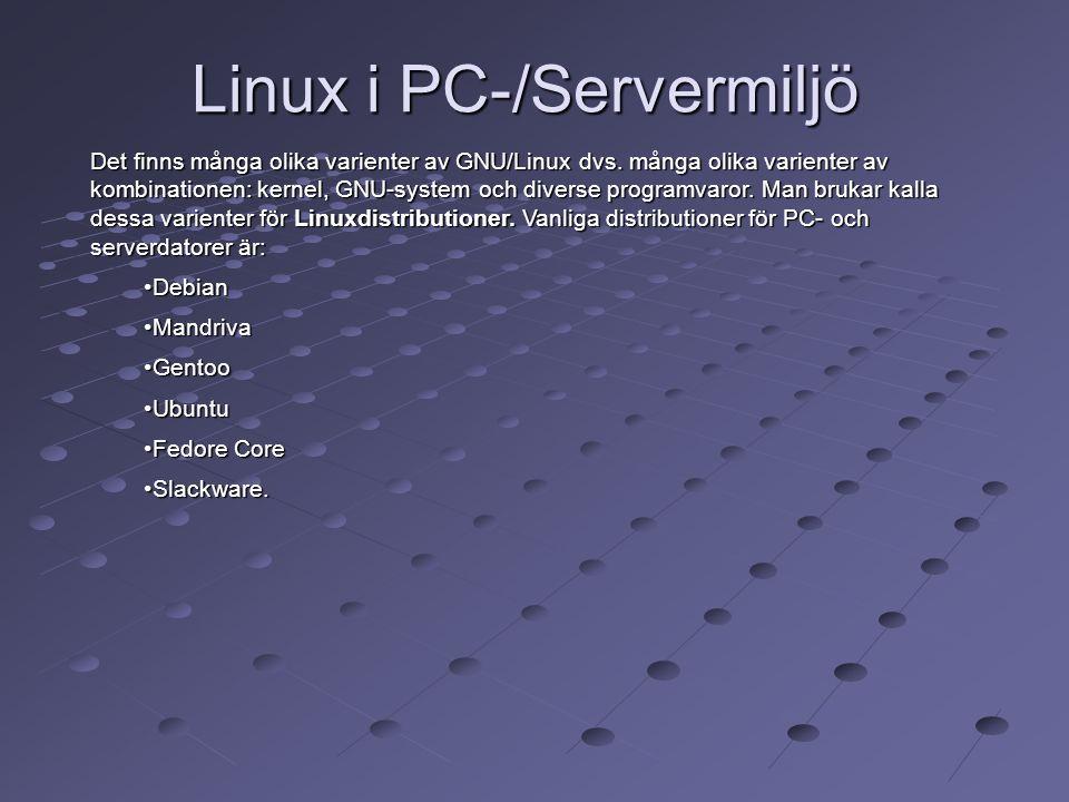 Linux i PC-/Servermiljö Det finns många olika varienter av GNU/Linux dvs. många olika varienter av kombinationen: kernel, GNU-system och diverse progr