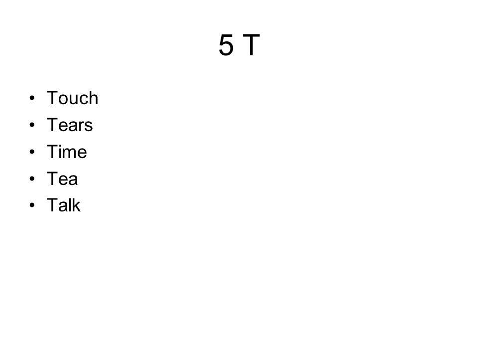 5 T Touch Tears Time Tea Talk