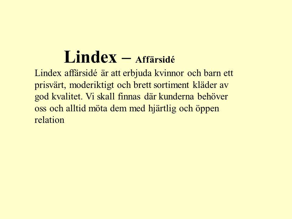 Lindex – Affärsidé Lindex affärsidé är att erbjuda kvinnor och barn ett prisvärt, moderiktigt och brett sortiment kläder av god kvalitet. Vi skall fin