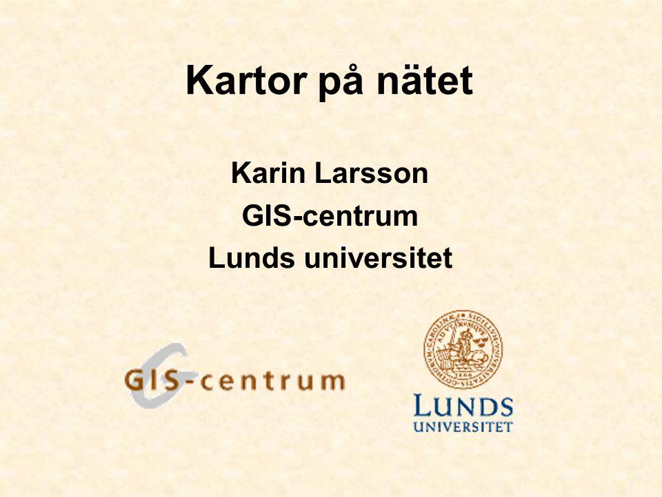 Kartor på nätet Karin Larsson GIS-centrum Lunds universitet