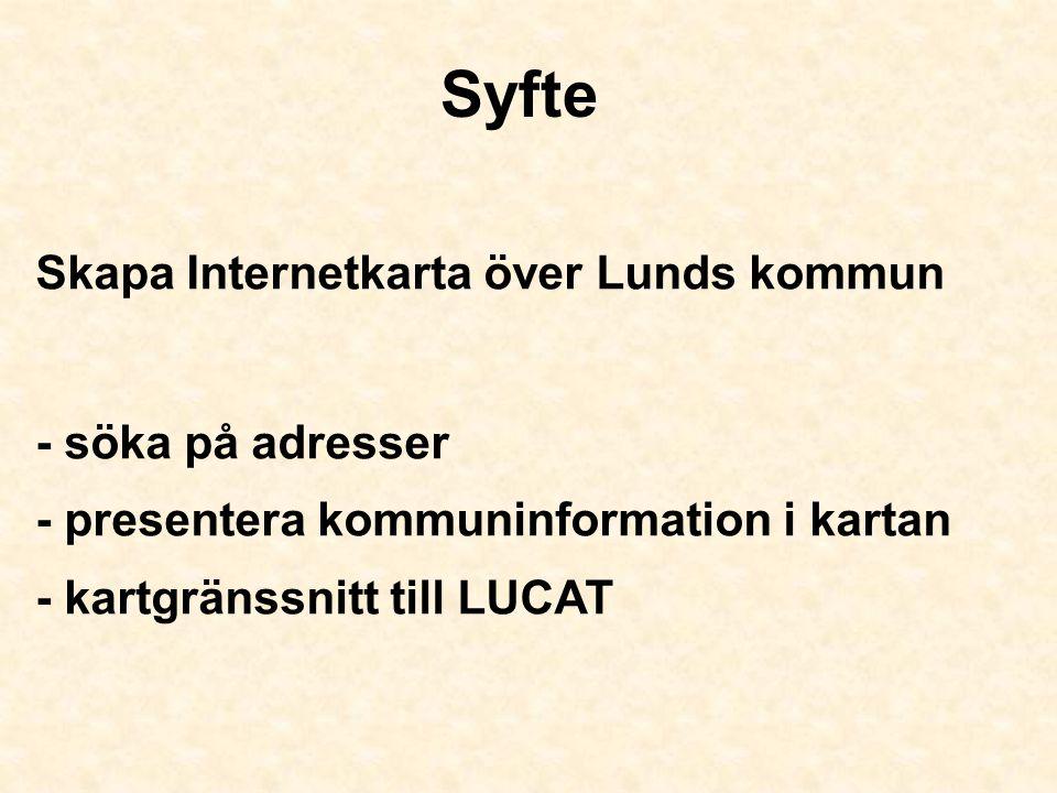 Syfte Skapa Internetkarta över Lunds kommun - söka på adresser - presentera kommuninformation i kartan - kartgränssnitt till LUCAT