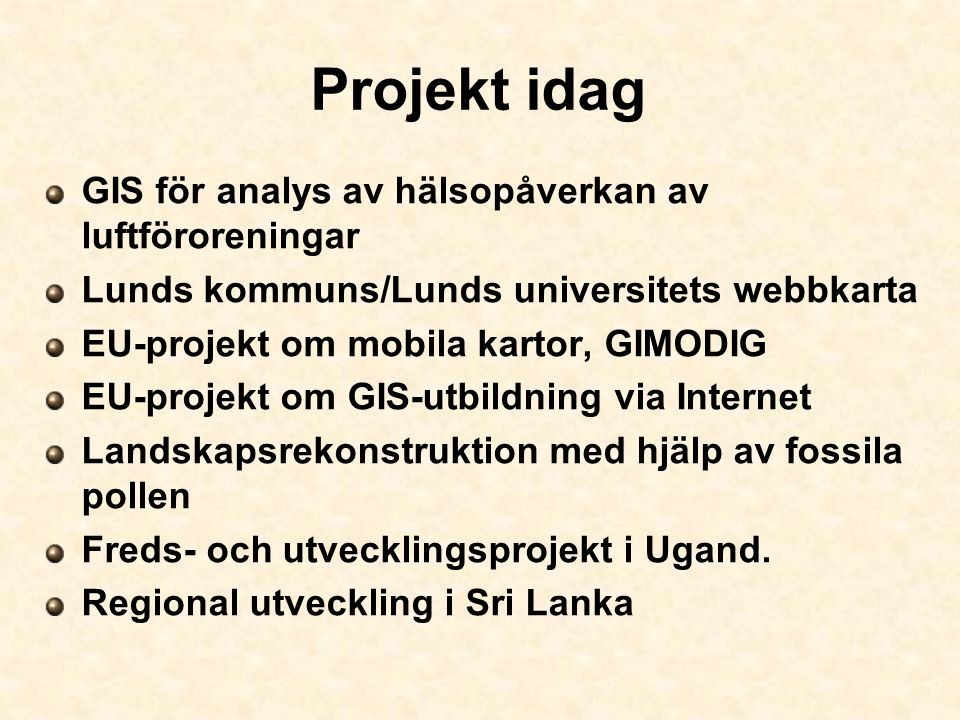 Projekt idag GIS för analys av hälsopåverkan av luftföroreningar Lunds kommuns/Lunds universitets webbkarta EU-projekt om mobila kartor, GIMODIG EU-pr
