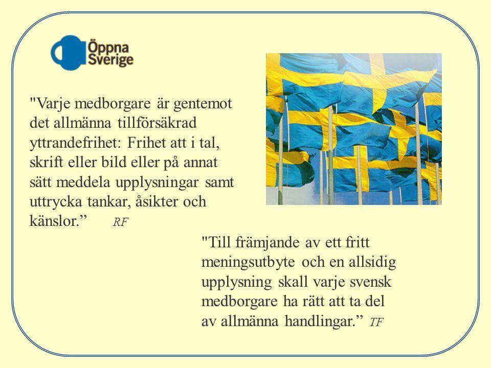 Varje medborgare är gentemot det allmänna tillförsäkrad yttrandefrihet: Frihet att i tal, skrift eller bild eller på annat sätt meddela upplysningar samt uttrycka tankar, åsikter och känslor. RF Till främjande av ett fritt meningsutbyte och en allsidig upplysning skall varje svensk medborgare ha rätt att ta del av allmänna handlingar. TF