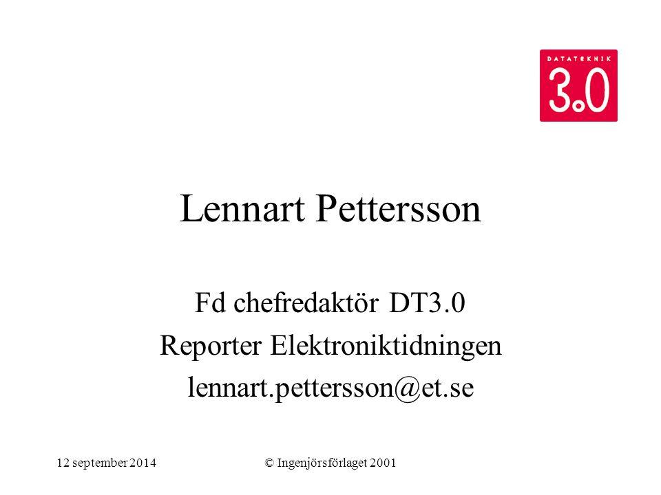 12 september 2014© Ingenjörsförlaget 2001 Lennart Pettersson Fd chefredaktör DT3.0 Reporter Elektroniktidningen lennart.pettersson@et.se