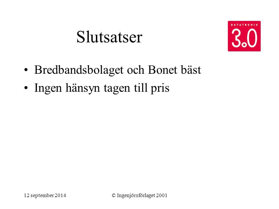12 september 2014© Ingenjörsförlaget 2001 Slutsatser Bredbandsbolaget och Bonet bäst Ingen hänsyn tagen till pris