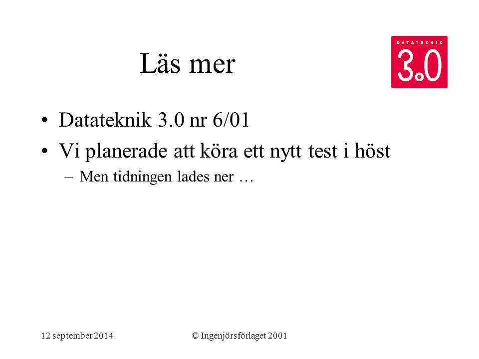 12 september 2014© Ingenjörsförlaget 2001 Läs mer Datateknik 3.0 nr 6/01 Vi planerade att köra ett nytt test i höst –Men tidningen lades ner …