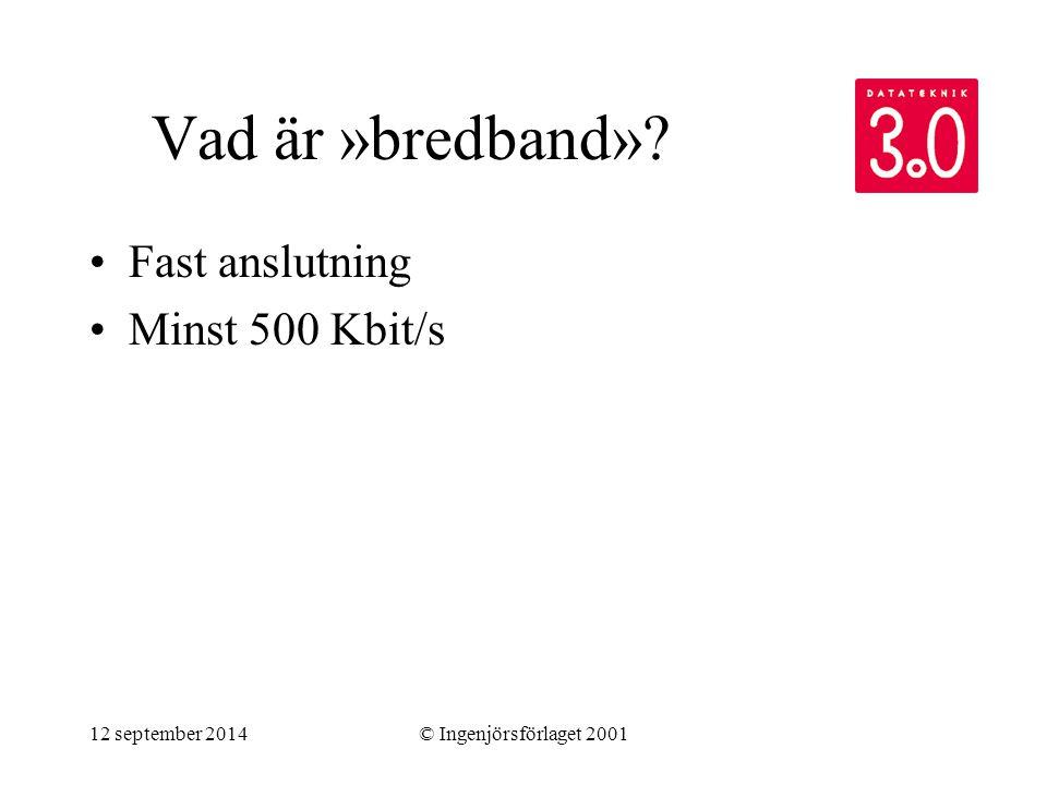 12 september 2014© Ingenjörsförlaget 2001 Marknaden Telia ADSL –500 Kbit/s; växer snabbt UPC / Chello (i Stockholm) –500 Kbit/s; först ut på plan Telia Comhem –500 Kbit/s … och sedan kommer resten –Tele2, Telenordia, Bredbandsbolaget med flera