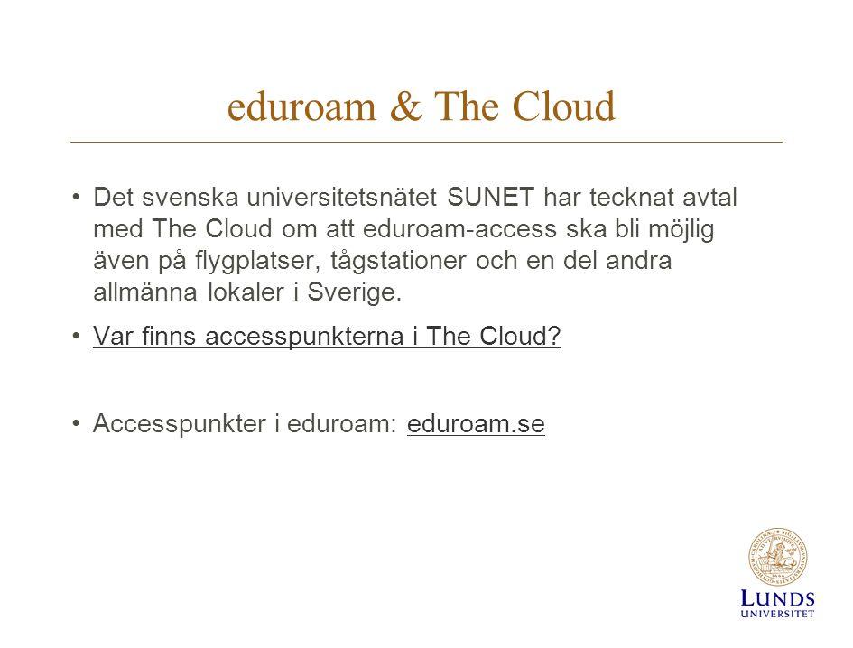 eduroam & The Cloud Det svenska universitetsnätet SUNET har tecknat avtal med The Cloud om att eduroam-access ska bli möjlig även på flygplatser, tågstationer och en del andra allmänna lokaler i Sverige.