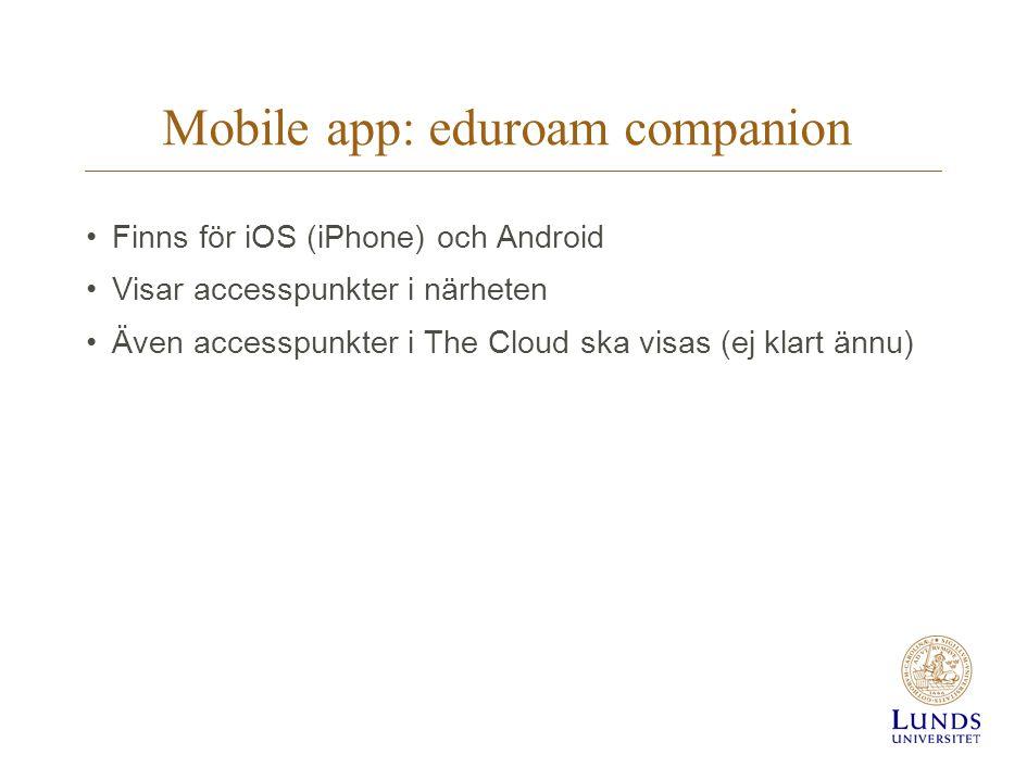 Mobile app: eduroam companion Finns för iOS (iPhone) och Android Visar accesspunkter i närheten Även accesspunkter i The Cloud ska visas (ej klart ännu)