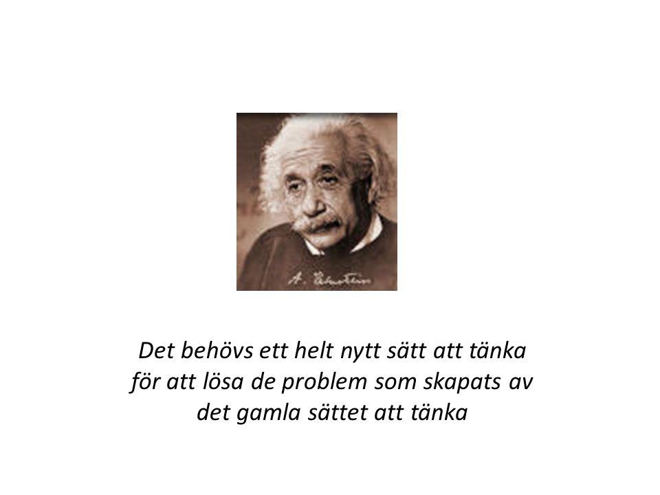 Det behövs ett helt nytt sätt att tänka för att lösa de problem som skapats av det gamla sättet att tänka