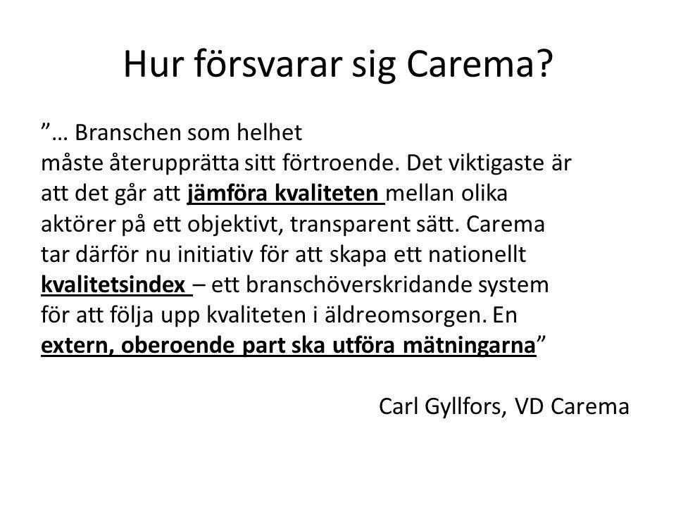 """Hur försvarar sig Carema? """"… Branschen som helhet måste återupprätta sitt förtroende. Det viktigaste är att det går att jämföra kvaliteten mellan olik"""