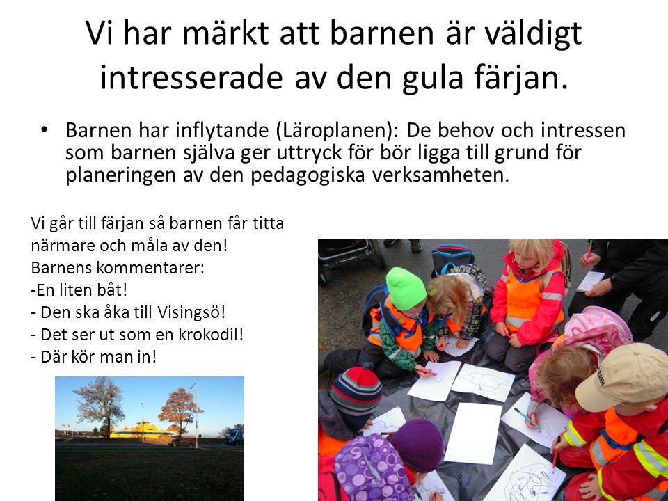Vi har märkt att barnen är väldigt intresserade av den gula färjan. Barnen har inflytande (Läroplanen): De behov och intressen som barnen själva ger u