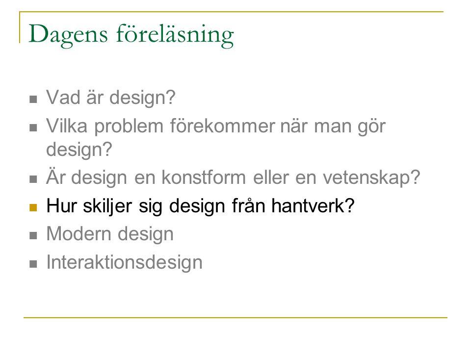 Dagens föreläsning Vad är design. Vilka problem förekommer när man gör design.