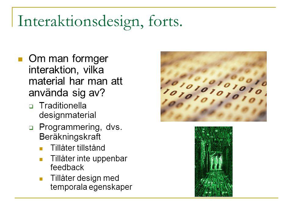 Interaktionsdesign, forts. Om man formger interaktion, vilka material har man att använda sig av.