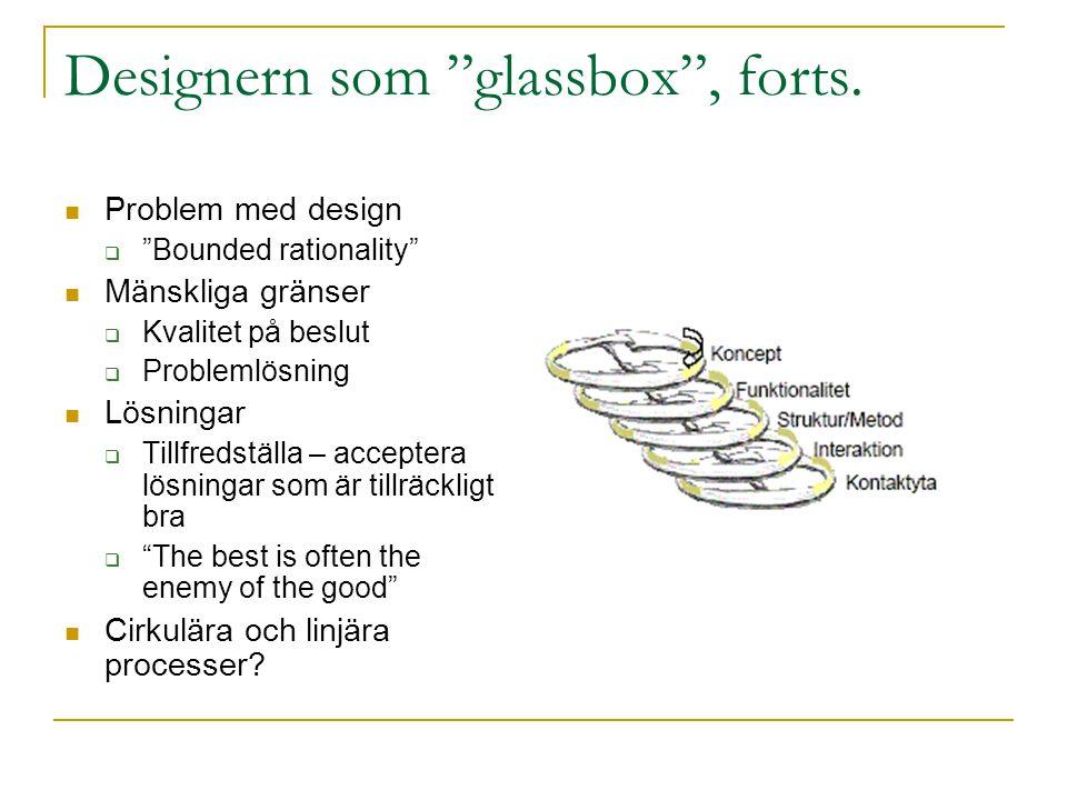"""Designern som """"glassbox"""", forts. Problem med design  """"Bounded rationality"""" Mänskliga gränser  Kvalitet på beslut  Problemlösning Lösningar  Tillfr"""