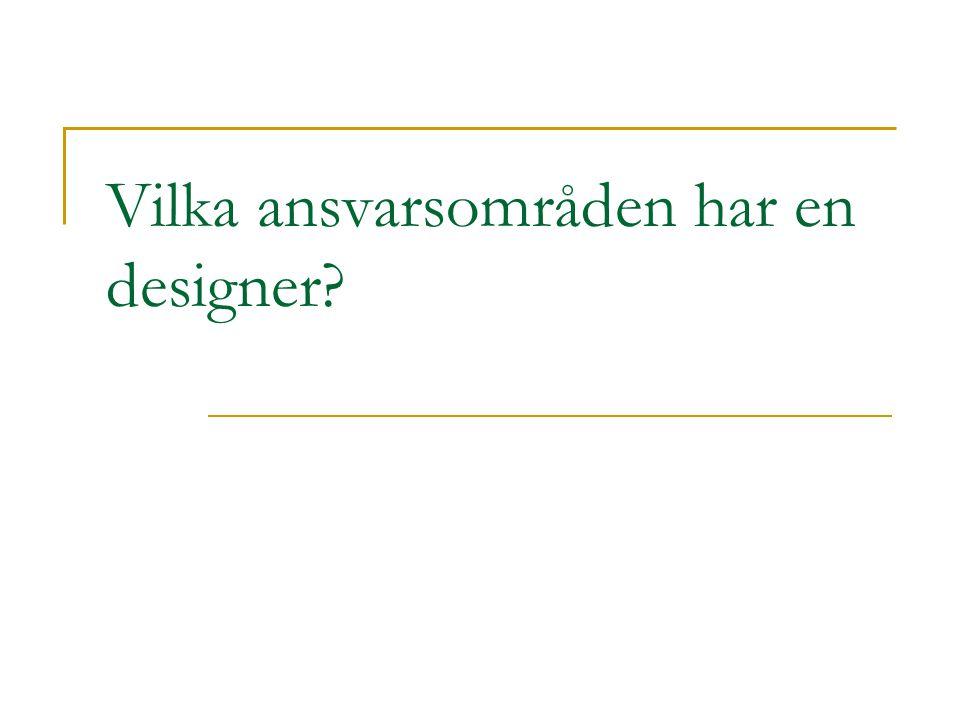 Vilka ansvarsområden har en designer?