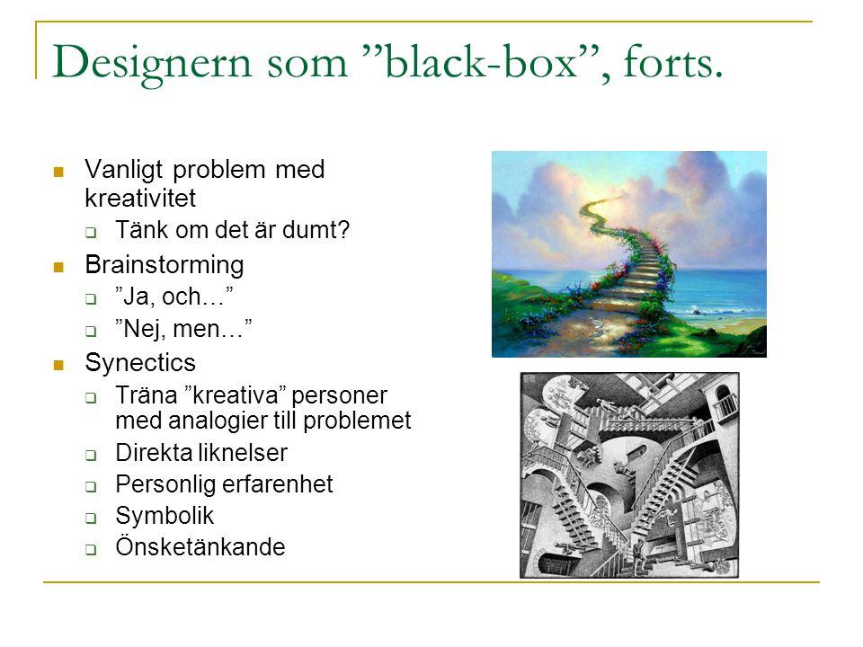 """Designern som """"black-box"""", forts. Vanligt problem med kreativitet  Tänk om det är dumt? Brainstorming  """"Ja, och…""""  """"Nej, men…"""" Synectics  Träna """"k"""
