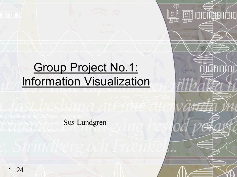 24 1 Group Project No.1: Information Visualization Sus Lundgren