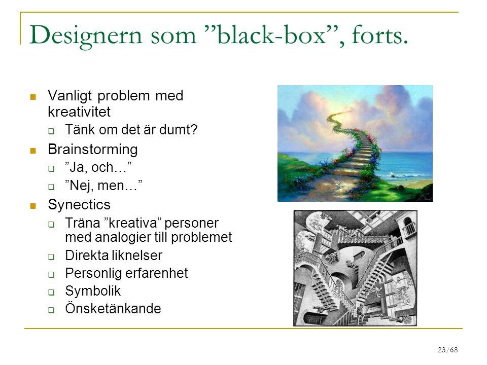 """23/68 Designern som """"black-box"""", forts. Vanligt problem med kreativitet  Tänk om det är dumt? Brainstorming  """"Ja, och…""""  """"Nej, men…"""" Synectics  Tr"""