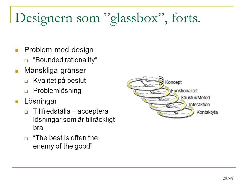 """28/68 Designern som """"glassbox"""", forts. Problem med design  """"Bounded rationality"""" Mänskliga gränser  Kvalitet på beslut  Problemlösning Lösningar """