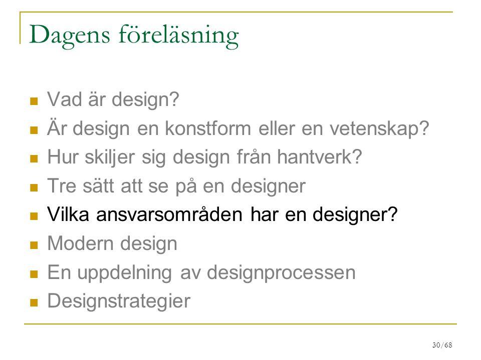 30/68 Dagens föreläsning Vad är design? Är design en konstform eller en vetenskap? Hur skiljer sig design från hantverk? Tre sätt att se på en designe