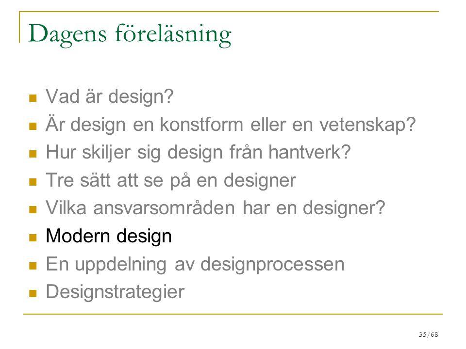 35/68 Dagens föreläsning Vad är design? Är design en konstform eller en vetenskap? Hur skiljer sig design från hantverk? Tre sätt att se på en designe