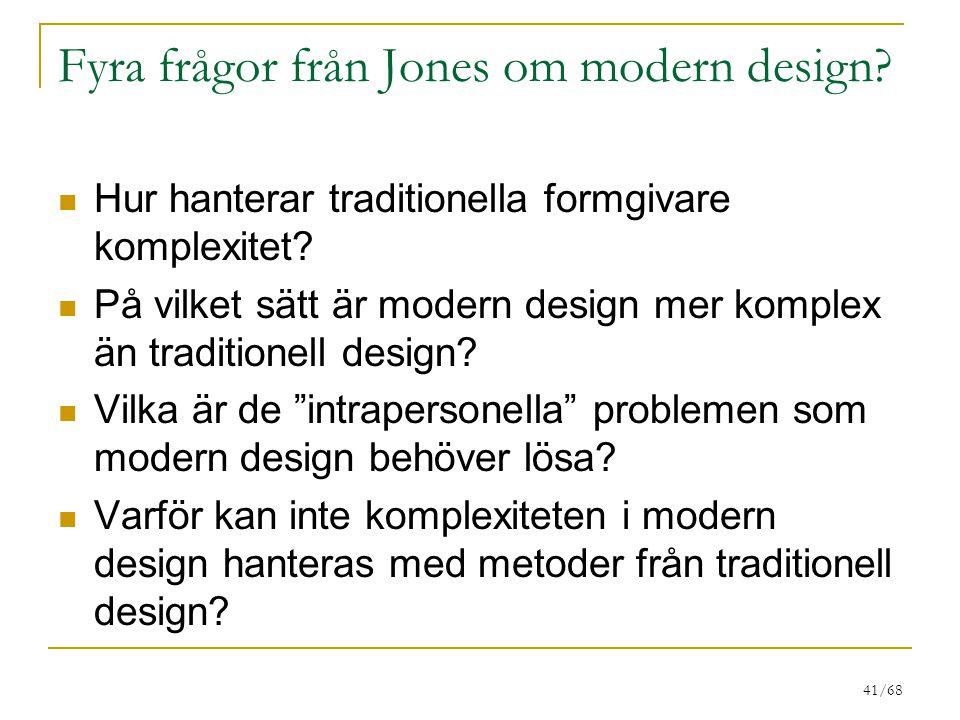 41/68 Fyra frågor från Jones om modern design? Hur hanterar traditionella formgivare komplexitet? På vilket sätt är modern design mer komplex än tradi