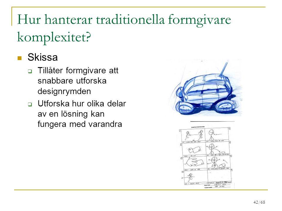 42/68 Hur hanterar traditionella formgivare komplexitet? Skissa  Tillåter formgivare att snabbare utforska designrymden  Utforska hur olika delar av