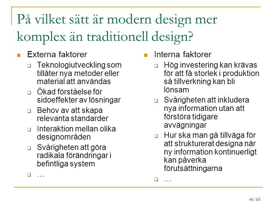 46/68 På vilket sätt är modern design mer komplex än traditionell design? Externa faktorer  Teknologiutveckling som tillåter nya metoder eller materi