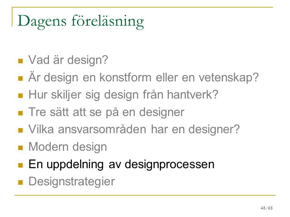 48/68 Dagens föreläsning Vad är design? Är design en konstform eller en vetenskap? Hur skiljer sig design från hantverk? Tre sätt att se på en designe