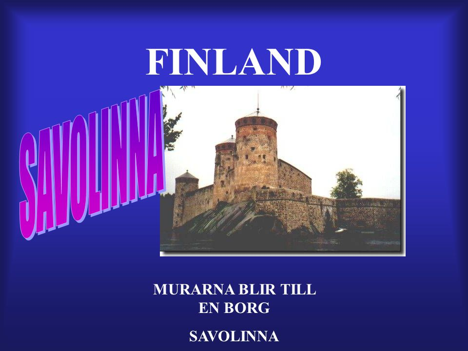 FINLAND MURARNA BLIR TILL EN BORG SAVOLINNA