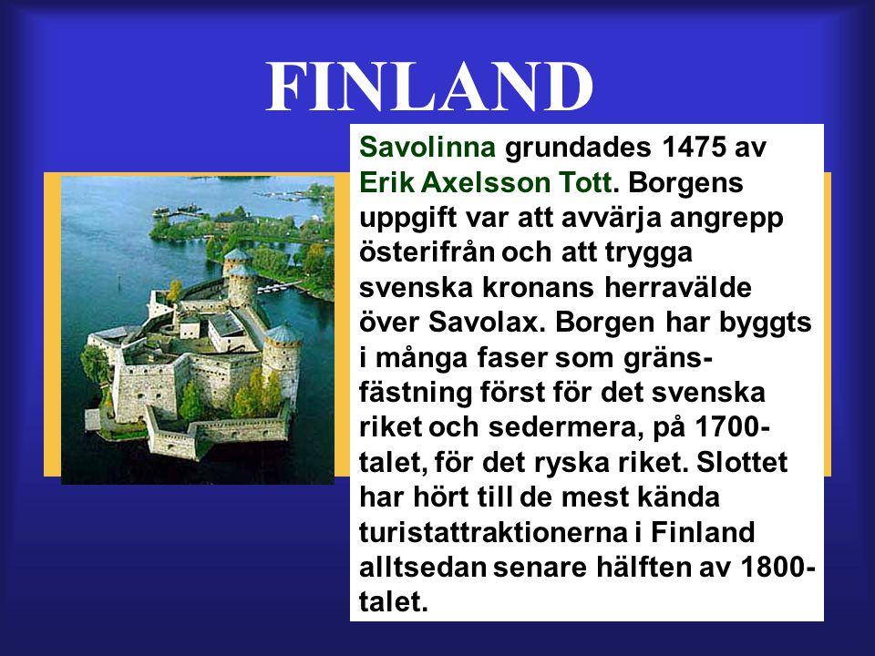 FINLAND Savolinna grundades 1475 av Erik Axelsson Tott.