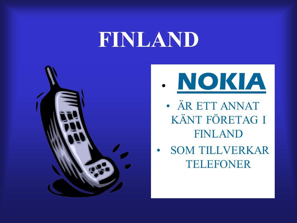 FINLAND NOKIA ÄR ETT ANNAT KÄNT FÖRETAG I FINLAND SOM TILLVERKAR TELEFONER