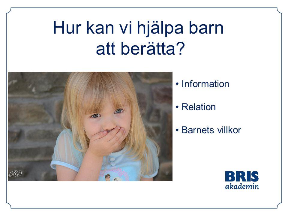 Hur kan vi hjälpa barn att berätta? Information Relation Barnets villkor