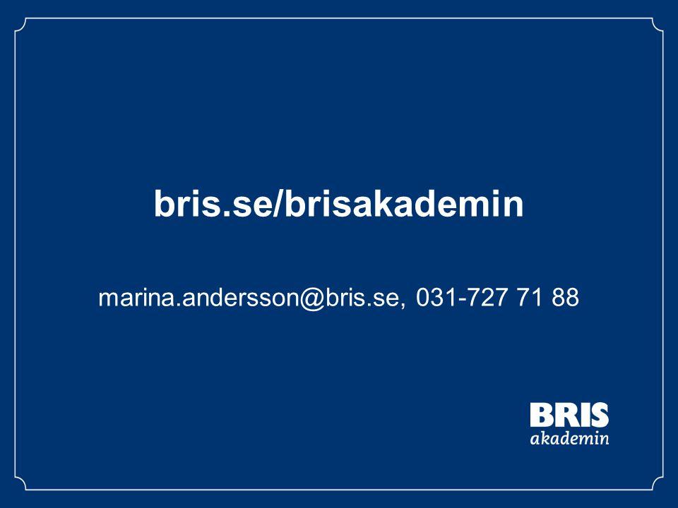 bris.se/brisakademin marina.andersson@bris.se, 031-727 71 88
