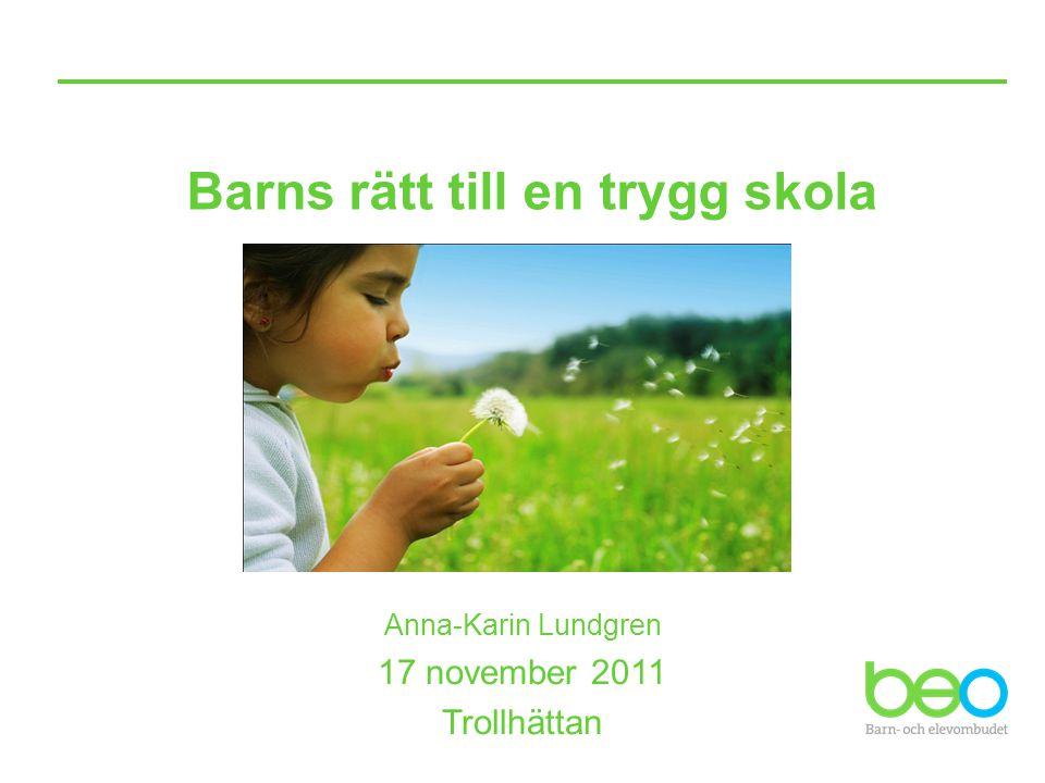 Barns rätt till en trygg skola Anna-Karin Lundgren 17 november 2011 Trollhättan