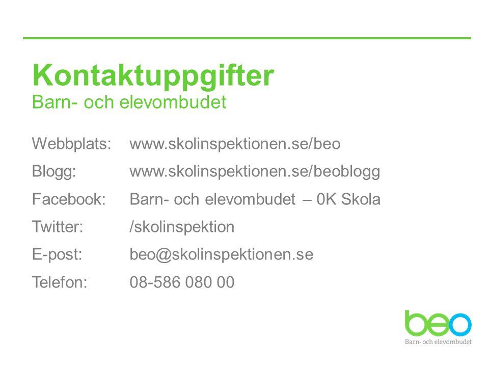 Kontaktuppgifter Barn- och elevombudet Webbplats: www.skolinspektionen.se/beo Blogg: www.skolinspektionen.se/beoblogg Facebook: Barn- och elevombudet