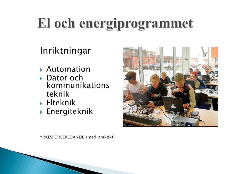 Inriktningar  Automation  Dator och kommunikations teknik  Elteknik  Energiteknik YRKESFÖRBEREDANDE (med praktik) )