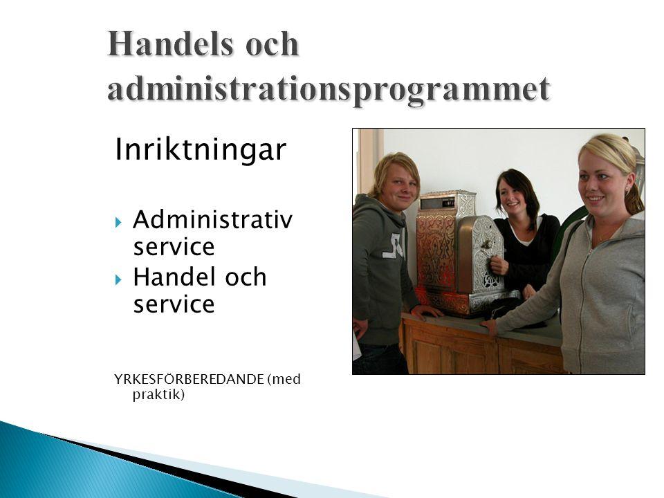 Inriktningar  Administrativ service  Handel och service YRKESFÖRBEREDANDE (med praktik)
