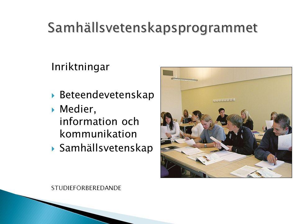 Inriktningar  Beteendevetenskap  Medier, information och kommunikation  Samhällsvetenskap STUDIEFÖRBEREDANDE