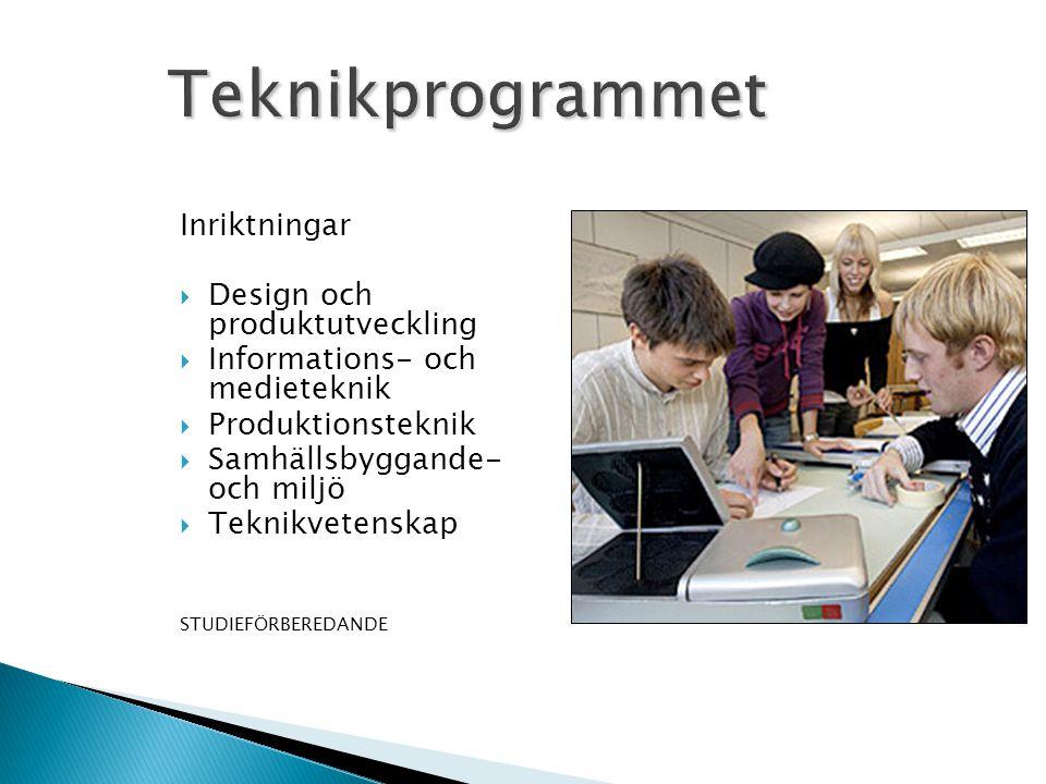 Inriktningar  Design och produktutveckling  Informations- och medieteknik  Produktionsteknik  Samhällsbyggande- och miljö  Teknikvetenskap STUDIEFÖRBEREDANDE