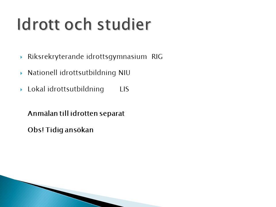  Riksrekryterande idrottsgymnasium RIG  Nationell idrottsutbildning NIU  Lokal idrottsutbildning LIS Anmälan till idrotten separat Obs.