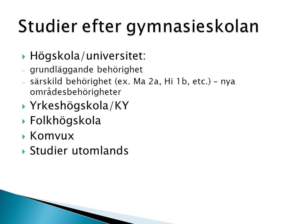  Högskola/universitet: - grundläggande behörighet - särskild behörighet (ex.