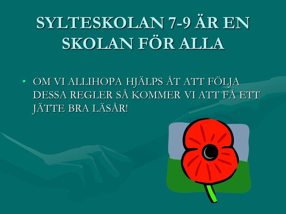 SYLTESKOLAN 7-9 ÄR EN SKOLAN FÖR ALLA OM VI ALLIHOPA HJÄLPS ÅT ATT FÖLJA DESSA REGLER SÅ KOMMER VI ATT FÅ ETT JÄTTE BRA LÄSÅR!OM VI ALLIHOPA HJÄLPS ÅT ATT FÖLJA DESSA REGLER SÅ KOMMER VI ATT FÅ ETT JÄTTE BRA LÄSÅR!