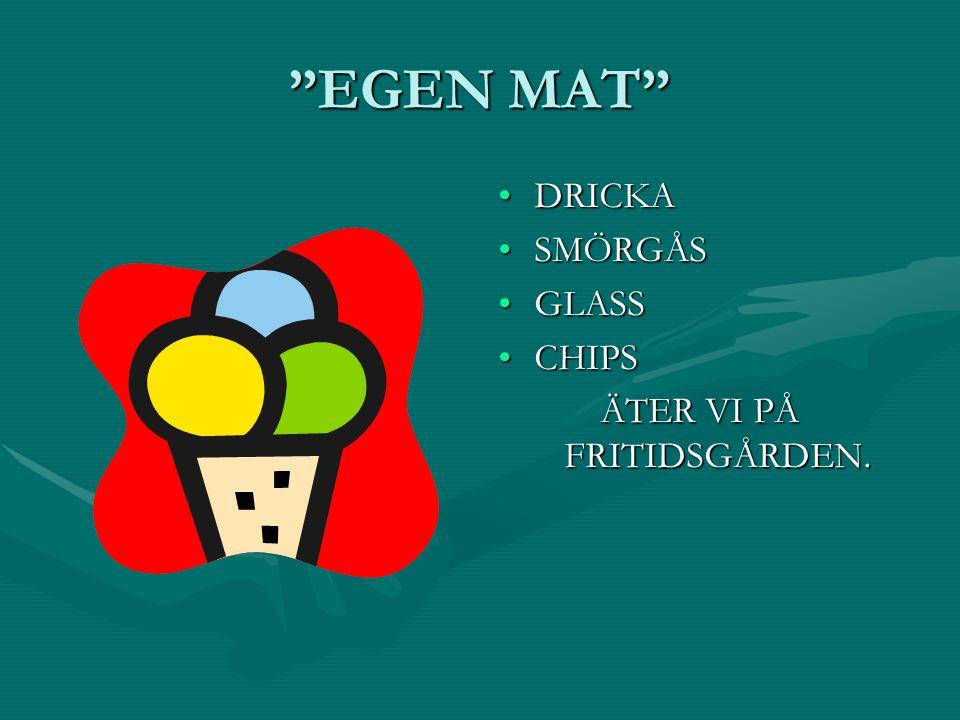 """""""EGEN MAT"""" DRICKA SMÖRGÅS GLASS CHIPS ÄTER VI PÅ FRITIDSGÅRDEN."""