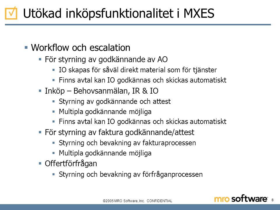 ©2005 MRO Software, Inc. CONFIDENTIAL 8 Utökad inköpsfunktionalitet i MXES  Workflow och escalation  För styrning av godkännande av AO  IO skapas f