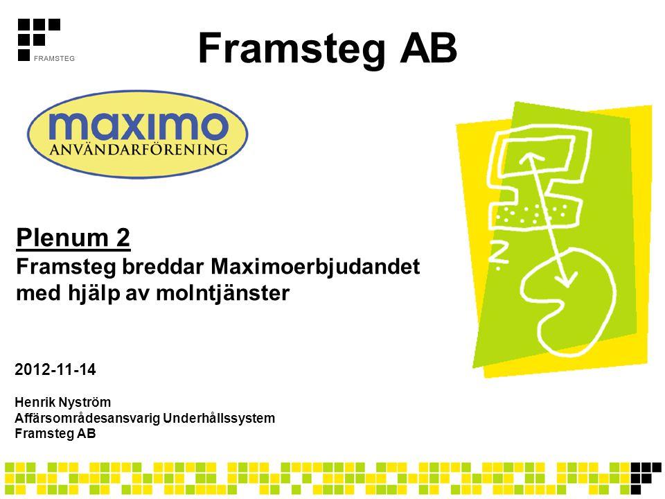 Framsteg AB Henrik Nyström Affärsområdesansvarig Underhållssystem Framsteg AB Plenum 2 Framsteg breddar Maximoerbjudandet med hjälp av molntjänster 2012-11-14
